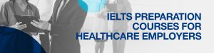 IELTS Preparation for Healthcare Employers